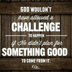 Challenge from God means something good is about to happen and it did!!