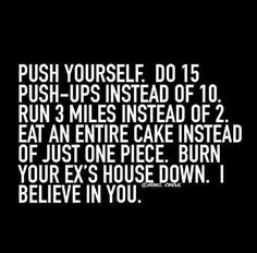 THIS IS AWESOME!  You can do it, all of it.  I believe in you haha - Funny fitness memes for people who love working out