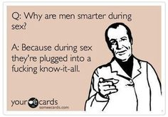 men smarter during sex -----haha