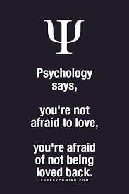 Psychology says,  You're not afraid to love, You're afraid at not being loved.