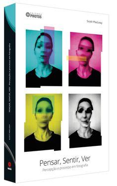 livro-pensar-sentir-ver-percepcao-e-processo-em-fotografia