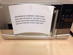 Funny!  Source: http://imgur.com/gallery/XKBDeYQ  Pic: http://i.imgur.com/XKBDeYQ.jpg  - Microwave is broken -