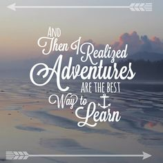 And then I realized adventures are the best way to learn. #Travel #Quotes