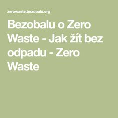 Bezobalu o Zero Waste - Jak žít bez odpadu - Zero Waste