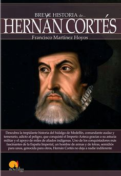 Breve historia de Hernán Cortés / Francisco Matínez Hoyos, 2014 Breve historia de Hernán Cortés, 2014 http://absysnetweb.bbtk.ull.es/cgi-bin/abnetopac01?TITN=525356