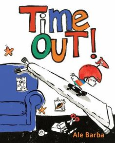 Time Out! by Ale Barba (released June 27, 2017). A young boy gets sent to time out and his imagination soars.