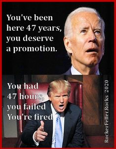 Trump fires his staff if they fail in only 47 hours. Biden gets a promotion after only 47 years.