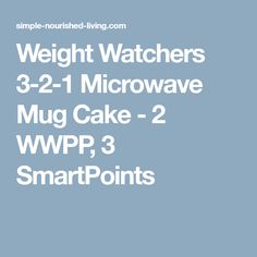 Weight Watchers 3-2-1 Microwave Mug Cake - 2 WWPP, 3 SmartPoints