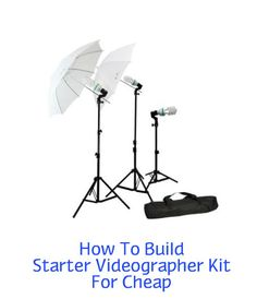 Get Shooting: How To Build Your Starter Videography Kit For Cheap ... see more at Inventorspot.com