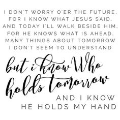 """But I know Who holds tomorrow..."""