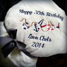 My 30th birthday nautical present... Embroidered blanket from my best friend :)