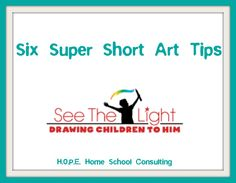 6 Super Short Art Tips from SEE THE LIGHT http://hopehomeschoolconsulting.com/blog/