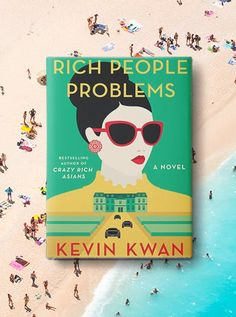Rich People Problems - Kevin Kwan The Best Beach Reads of Summer 2017 via @PureWow