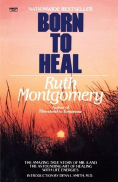 "Born to Heal by Ruth Montgomery: 13.25 The story of a great healer who used the ""laying on of hands"" to heal"