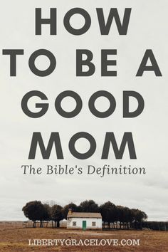 How to be a good mom according to the Bible.