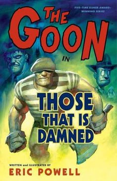 The Goon, Volume 8: Those That Is Damned:   The town on the edge of HorseEater's Wood is permeated by all manner of dark things  hatred, fear, unhappiness, demons, and the undead (to name a few)  brought on by a curse that has festered within the forest for many years. The Goon himself was drawn by the power of the curse, but his soul is not consumed by this bleak place, and he discovers that he is the only hope for his town.brbrGoon's greatest foe, the dead mobster Labrazio, mounts hi...