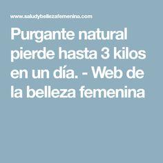 Purgante natural pierde hasta 3 kilos en un día. - Web de la belleza femenina