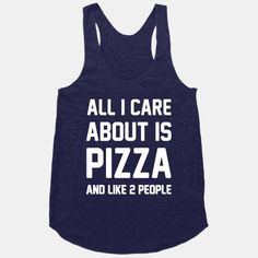 All I Care About Is Pizza #food #funny #fashion #love #pizza