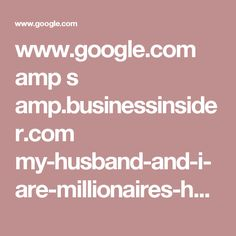 www.google.com amp s amp.businessinsider.com my-husband-and-i-are-millionaires-heres-why-we-have-no-plans-to-buy-a-home-2016-9