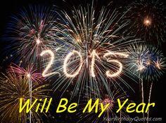 2015 Will be my best year yet.  Happy New Year everybody.