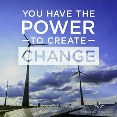 You have the power to create change.