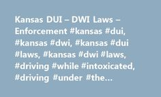 Kansas DUI – DWI Laws – Enforcement #kansas #dui, #kansas #dwi, #kansas #dui #laws, #kansas #dwi #laws, #driving #while #intoxicated, #driving #under #the #influence http://retail.nef2.com/kansas-dui-dwi-laws-enforcement-kansas-dui-kansas-dwi-kansas-dui-laws-kansas-dwi-laws-driving-while-intoxicated-driving-under-the-influence/  # DUI DWI in Kansas Drinking and driving is responsible for thousands of deaths each year. Drunk driving is not only dangerous; it's costly. Drunk driving costs are…