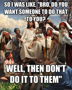 Story time Jesus meme - Bro, Do you want someone to do that to you? | Christian Funny Pictures - A time to laugh