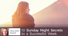 10 Sunday Night Secrets to a Successful Week - by Mary Ellen Barrett | There are few things worse than starting your week in a bad frame of mind. Waking up on a Monday morning...