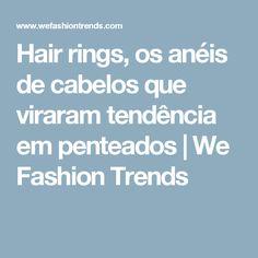 Hair rings, os anéis de cabelos que viraram tendência em penteados | We Fashion Trends