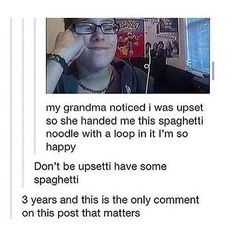 Grandmother I was upset don't be upsetti, have some spaghetti