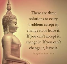 It's true  If can't accept ..  If you can't change it ..  leave it ..  Not meant to be  I'm sorry to say this  I hurt knowing this .. but it's life.