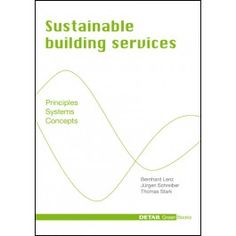 Sustainable Building Services - in English - DETAIL Green Books - DETAIL Books Green Books, The Book, Sustainability, Knowledge, Author, How To Plan, Building, Sustainable Architecture, Concept