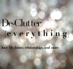 de-clutter (everything). Your life, house, relationships and more. Mind Over Matter, Me Time, Simple Living, Declutter, Positive Quotes, Affirmations, Self, Mindfulness, Inspirational Quotes