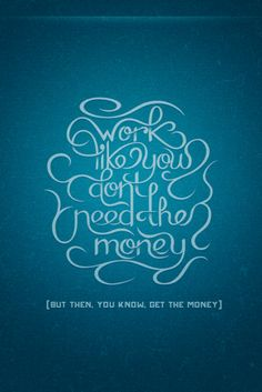 'Work like you don't need the money' by Ryan Hamrick.