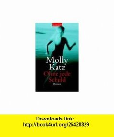 Ohne jede Schuld. (9783442359714) Molly Katz , ISBN-10: 3442359716  , ISBN-13: 978-3442359714 ,  , tutorials , pdf , ebook , torrent , downloads , rapidshare , filesonic , hotfile , megaupload , fileserve