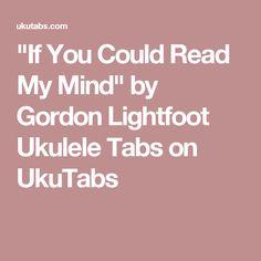 """""""If You Could Read My Mind"""" by Gordon Lightfoot Ukulele Tabs on UkuTabs"""