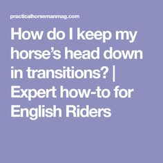 How do I keep my horse's head down in transitions? | Expert how-to for English Riders