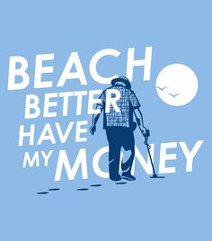 """Beach Better Have My Money"" hilarious shirt with sayings.  Funny tees."