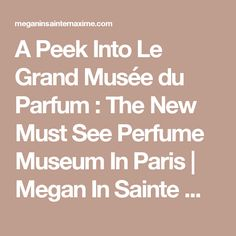 A Peek Into Le Grand Musée du Parfum : The New Must See Perfume Museum In Paris | Megan In Sainte Maxime