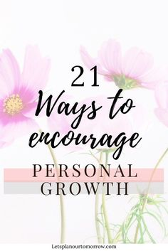 21 ways to encourage personal growth, self improvement, personal development