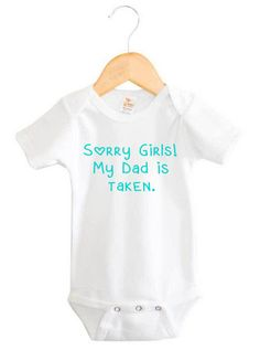Sorry girls! My Dad is taken. Onesie | Customised Baby Clothing | Word On Baby