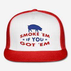 Smoke Em If You Got Em BBQ Pit Master Trucker Cap. #pork #grill