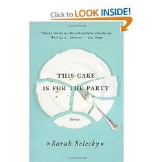 This Cake Is for the Party: Sarah Selecky: 9781250011428: Amazon.com: Books