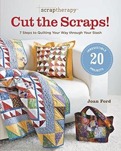 ScrapTherapyTM Cut the Scraps!: 7 Steps to Quilting Your Way through Your Stash by Joan Ford