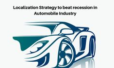 Localization Strategy to beat recession in Automobile Industry Automobile Industry, Beats, Industrial