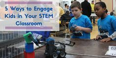 5 Ways to Engage Students in Your STEM Classroom