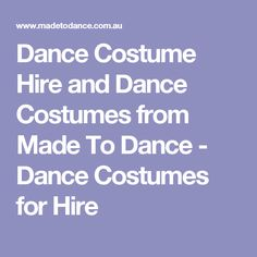 Dance Costume Hire and Dance Costumes from Made To Dance - Dance Costumes for Hire