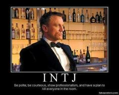 #Intj basically me. Be nice,polite, courteous,etc. But have a plan in case you must go jason bourne on everyone there. Always be prepared