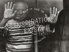 """Inspiration exists, but it has to find you working"" - Pablo Picasso  · #quote #inspiration"