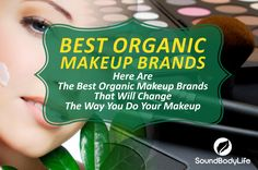 Toxic chemicals can severely damage your skin! Find out the best organic makeup brands to give your skin a healthy glow. Results may surprise you!